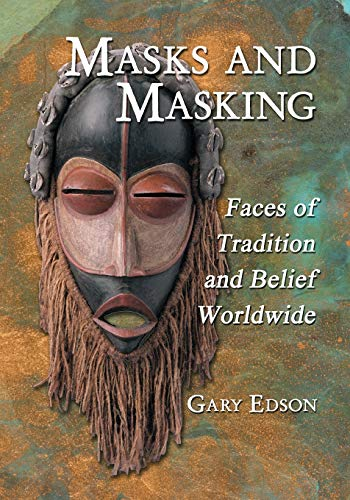 9780786445783: Masks and Masking: Faces of Tradition and Belief Worldwide