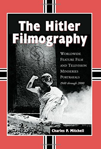 9780786445851: The Hitler Filmography: Worldwide Feature Film and Television Miniseries Portrayals, 1940 through 2000