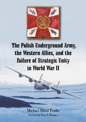 The Polish Underground Army, the Western Allies, and the Failure of Strategic Unity in World War II (9780786445882) by Michael Alfred Peszke