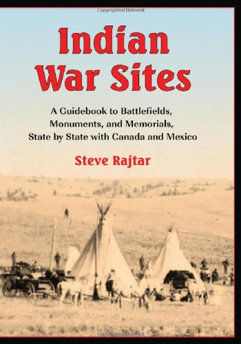Indian War Sites: A Guidebook to Battlefields, Monuments, and Memorials, State by State with Canada...