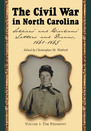 9780786445943: The Civil War in North Carolina, Volume 1: The Piedmont: Soldiers' and Civilians' Letters and Diaries, 1861-1865