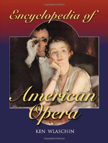 Encyclopedia of American Opera (0786445963) by Ken Wlaschin