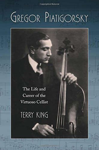 9780786446353: Gregor Piatigorsky: The Life and Career of the Virtuoso Cellist