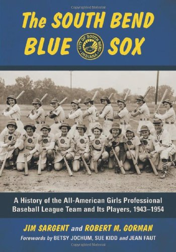 9780786446476: The South Bend Blue Sox: A History of the All-American Girls Professional Baseball League Team and Its Players, 1943-1954