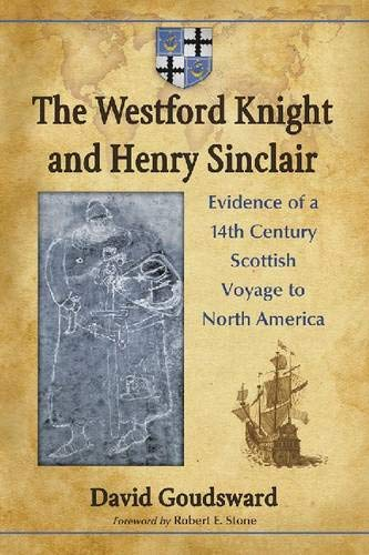 The Westford Knight and Henry Sinclair : Evidence of a 14th Century Scottish Voyage to North America