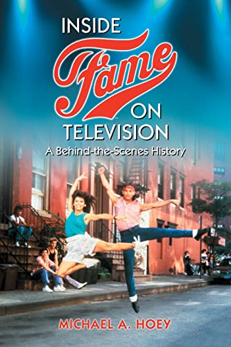 Inside Fame on Television: A Behind-the-Scenes History (Paperback): Michael A. Hoey