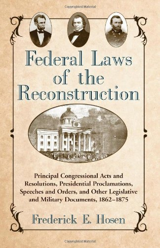 9780786446681: Federal Laws of the Reconstruction: Principal Congressional Acts and Resolutions, Presidential Proclamations, Speeches and Orders, and Other Legislative and Military Documents, 1862-1875