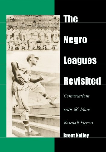 The Negro Leagues Revisited: Conversations with 66 More Baseball Heroes (Paperback): Brent Kelley