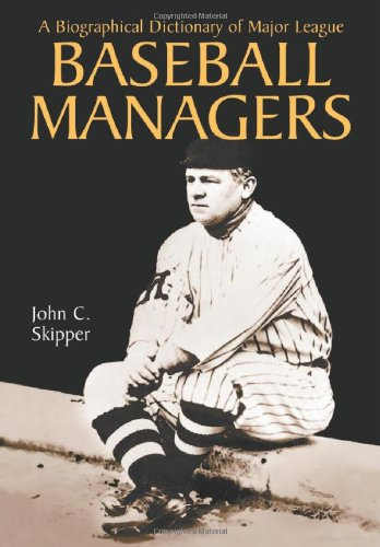 A Biographical Dictionary of Major League Baseball Managers (Paperback): John C. Skipper