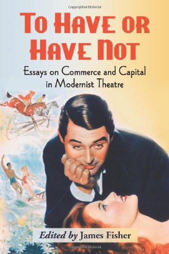 9780786447176: To Have or Have Not: Essays on Commerce and Capital in Modernist Theatre
