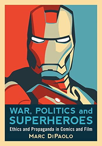 9780786447183: War, Politics and Superheroes: Ethics and Propaganda in Comics and Film