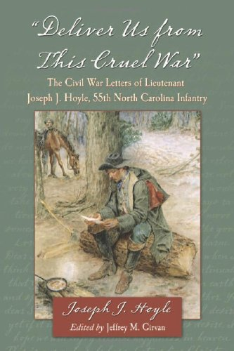 9780786447572: Deliver Us From This Cruel War: The Civil War Letters of Lieutenant Joseph J. Hoyle, 55th North Carolina Infantry