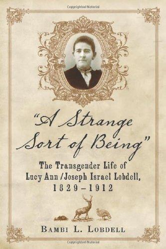 9780786448050: A Strange Sort of Being: The Transgender Life of Lucy Ann / Joseph Israel Lobdell, 1829-1912