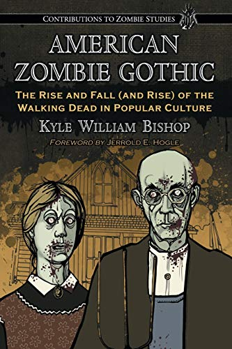 9780786448067: American Zombie Gothic: The Rise and Fall (and Rise) of the Walking Dead in Popular Culture (Contributions to Zombie Studies)