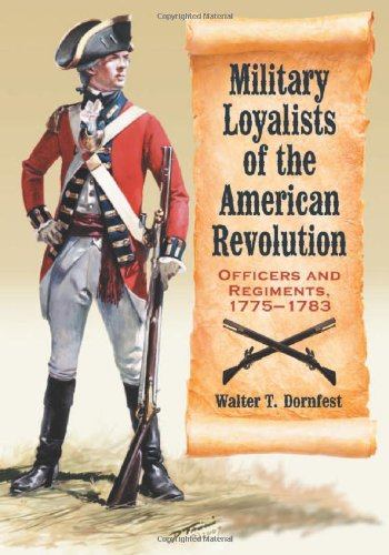 9780786448159: Military Loyalists of the American Revolution: Officers and Regiments, 1775-1783
