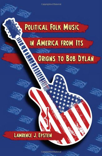 9780786448623: Political Folk Music in America from Its Origins to Bob Dylan