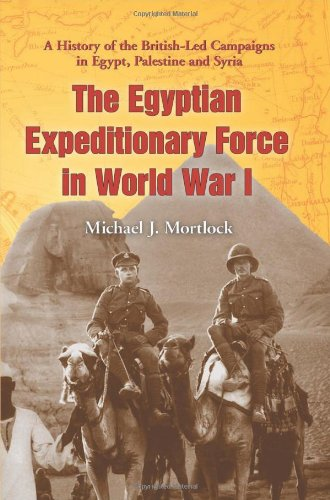 9780786448715: The Egyptian Expeditionary Force in World War I: A History of the British-Led Campaigns in Egypt, Palestine and Syria