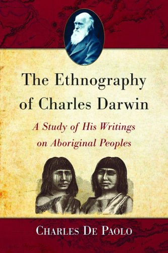 9780786448777: The Ethnography of Charles Darwin: A Study of His Writings on Aboriginal Peoples