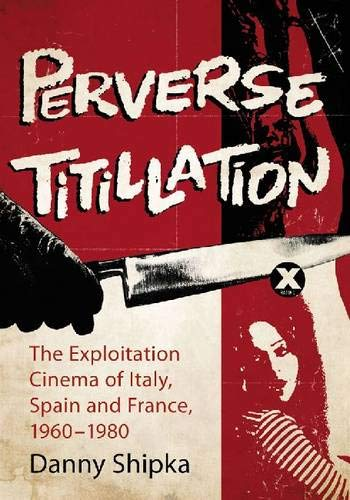 9780786448883: Perverse Titillation: The Exploitation Cinema of Italy, Spain and France, 1960-1980