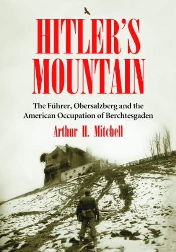 9780786449170: Hitler's Mountain: The Fuhrer, Obersalzberg and the American Occupation of Berchtesgaden