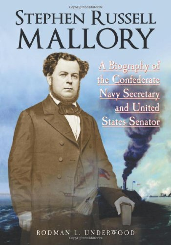 9780786449279: Stephen Russell Mallory: A Biography of the Confederate Navy Secretary and United States Senator