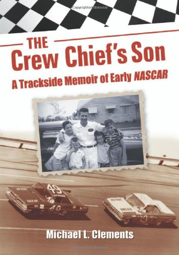 The Crew Chief's Son: A Trackside Memoir of Early NASCAR: Michael L. Clements