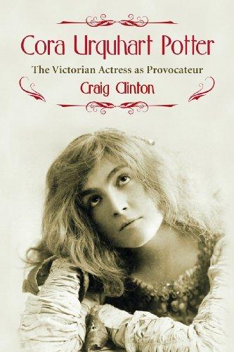 Cora Urquhart Potter: The Victorian Actress as Provocateur (Paperback): Craig Clinton