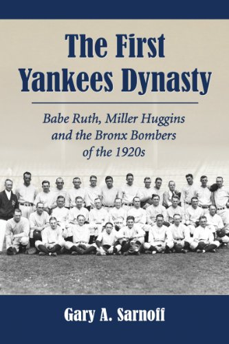 The First Yankees Dynasty: Babe Ruth, Miller Huggins and the Bronx Bombers of the 1920s: Gary A. ...