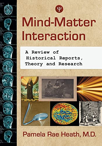 9780786449712: Mind-Matter Interaction: A Review of Historical Reports, Theory and Research