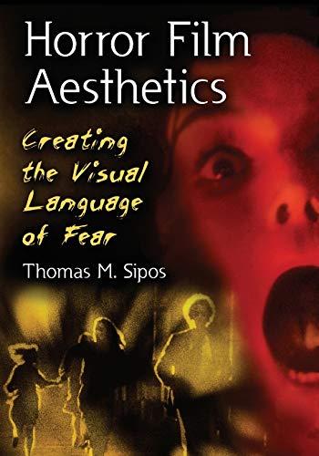 Horror Film Aesthetics : Creating The Visual: Sipos, Thomas M.