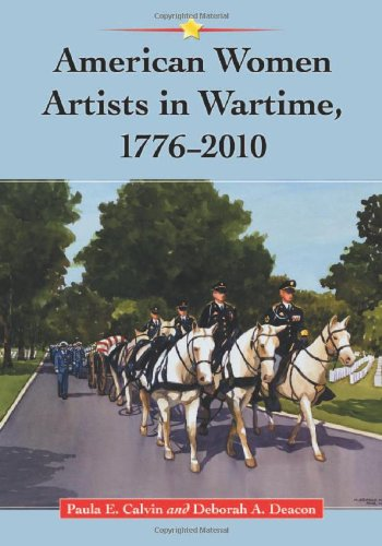 American Women Artists in Wartime, 1776?2010