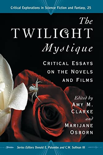 9780786449989: The Twilight Mystique: Critical Essays on the Novels and Films (Critical Explorations in Science Fiction and Fantasy)