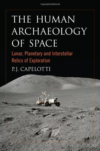 9780786458592: The Human Archaeology of Space: Lunar, Planetary and Interstellar Relics of Exploration