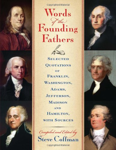 9780786458622: Words of the Founding Fathers: Selected Quotations of Franklin, Washington, Adams, Jefferson, Madison and Hamilton, with Sources