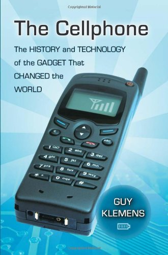 The Cellphone: The History and Technology of the Gadget That Changed the World: Guy Klemens