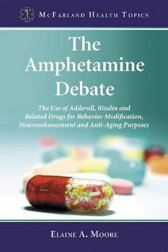 9780786458738: The Amphetamine Debate: The Use of Adderall, Ritalin and Related Drugs for Behavior Modification, Neuroenhancement and Anti-Aging Purposes (McFarland Health Topics)