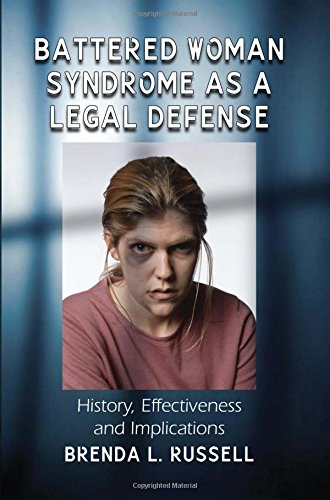 9780786458837: Battered Woman Syndrome as a Legal Defense: History, Effectiveness and Implications