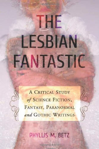 9780786458851: The Lesbian Fantastic: A Critical Study of Science Fiction, Fantasy, Paranormal and Gothic Writings
