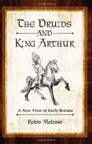 9780786458905: The Druids and King Arthur: A New View of Early Britain