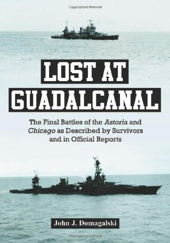 9780786458974: Lost at Guadalcanal: The Final Battles of the Astoria and Chicago as Described by Survivors and in Official Reports