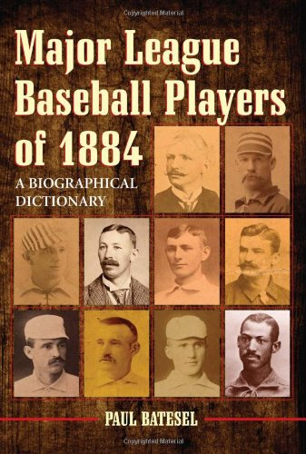 9780786459056: Major League Baseball Players of 1884: A Biographical Dictionary