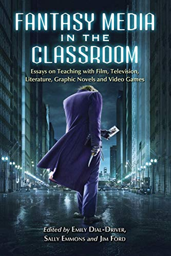 9780786459216: Fantasy Media in the Classroom: Essays on Teaching With Film, Television, Literature