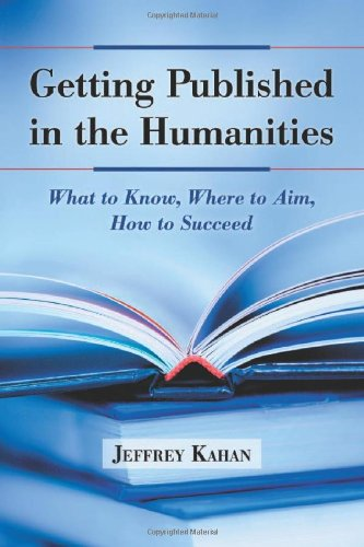 9780786459230: Getting Published in the Humanities: What to Know, Where to Aim, How to Succeed