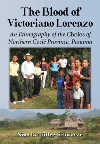 9780786460342: The Blood of Victoriano Lorenzo: An Ethnography of the Cholos of Northern Cocle Province, Panama