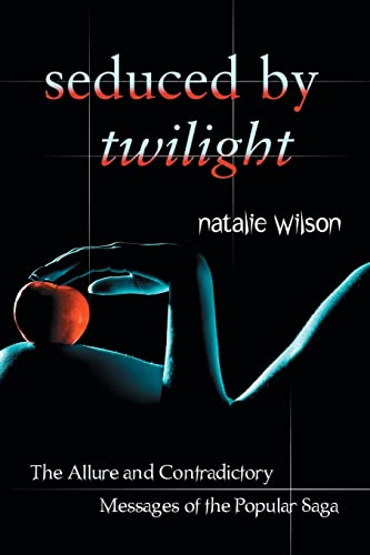 9780786460427: Seduced by Twilight: The Allure and Contradictory Messages of the Popular Saga