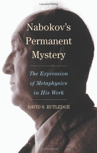 Nabokov's Permanent Mystery: The Expression of Metaphysics in His Work: David S. Rutledge