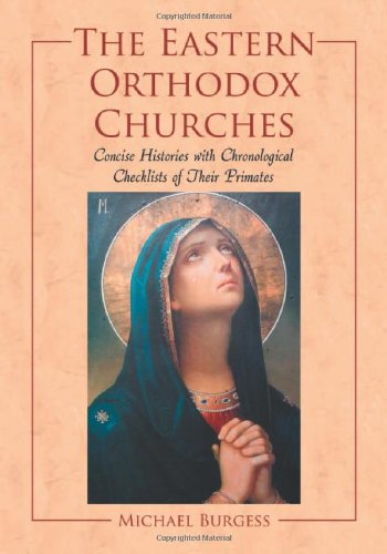 The Eastern Orthodox Churches: Concise Histories with Chronological Checklists of Their Primates (...