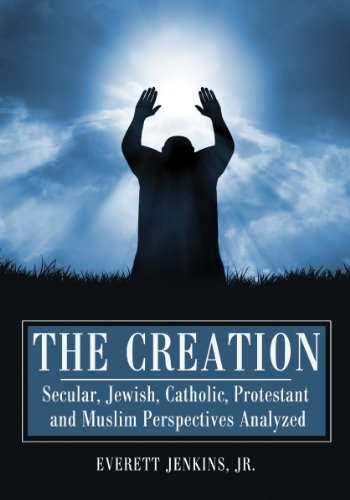 9780786460960: The Creation: Secular, Jewish, Catholic, Protestant and Muslim Perspectives Analyzed