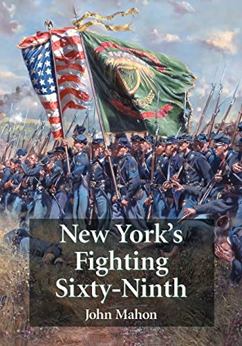 NEW YORK'S FIGHTING SIXTY-NINTH : A Regimental History of Service in the Civil War's ...