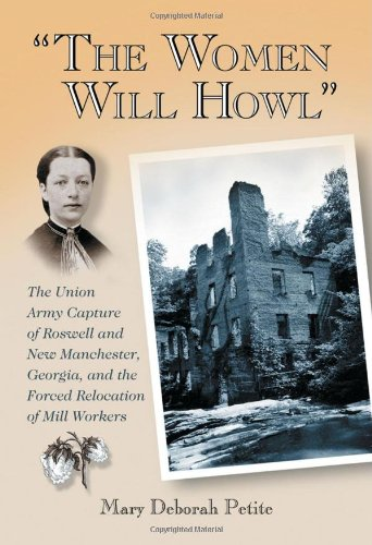 """The Women Will Howl"": The Union Army Capture of Roswell and New Manchester, Georgia, and the Forced Relocation of Mill Workers"
